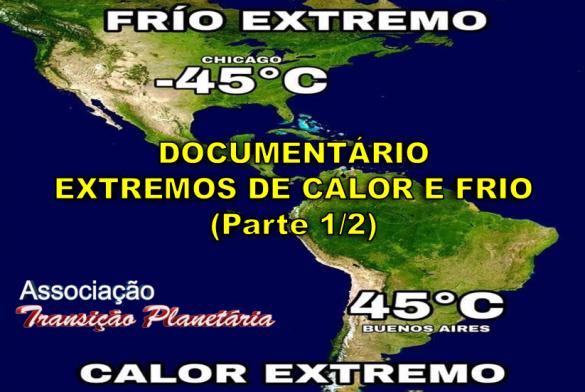DOCUMENTÁRIO: EXTREMOS DE CALOR E FRIO – PARTE 1/2